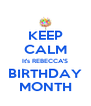 KEEP CALM It's REBECCA'S BIRTHDAY MONTH - Personalised Poster A4 size