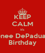KEEP CALM It's Renee DePadua's  Birthday - Personalised Poster A4 size