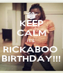 KEEP CALM IT'S  RICKABOO  BIRTHDAY!!! - Personalised Poster A4 size