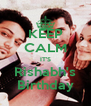 KEEP CALM IT'S Rishabh's Birthday - Personalised Poster A4 size