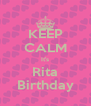 KEEP CALM It's Rita Birthday - Personalised Poster A4 size
