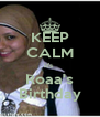KEEP CALM it's  Roaa's Birthday - Personalised Poster A4 size