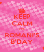 KEEP CALM IT'S ROMANI'S B'DAY - Personalised Poster A4 size