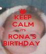 KEEP CALM IT'S RONA'S  BIRTHDAY  - Personalised Poster A4 size