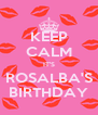 KEEP CALM IT'S ROSALBA'S BIRTHDAY - Personalised Poster A4 size