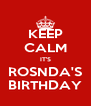 KEEP CALM IT'S ROSNDA'S BIRTHDAY - Personalised Poster A4 size