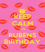 KEEP CALM IT'S RUBENS BIRTHDAY - Personalised Poster A4 size