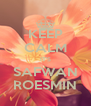 KEEP CALM IT'S SAFWAN ROESMIN - Personalised Poster A4 size