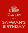 KEEP CALM IT'S SAFWAN'S BIRTHDAY - Personalised Poster A4 size