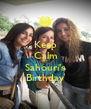 Keep Calm It's Sahouri's Birthday - Personalised Poster A4 size