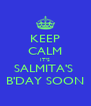 KEEP CALM IT'S SALMITA'S  B'DAY SOON - Personalised Poster A4 size