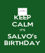 KEEP CALM IT'S SALVO's BIRTHDAY - Personalised Poster A4 size