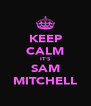 KEEP CALM IT'S SAM MITCHELL - Personalised Poster A4 size