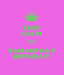 KEEP CALM IT'S SAMANTHA'S BIRTHDAY! - Personalised Poster A4 size