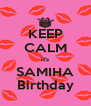 KEEP CALM it's SAMIHA Birthday - Personalised Poster A4 size