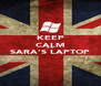 KEEP CALM IT'S SARA'S LAPTOP  - Personalised Poster A4 size