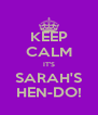 KEEP CALM IT'S SARAH'S HEN-DO! - Personalised Poster A4 size