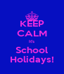 KEEP CALM It's School Holidays! - Personalised Poster A4 size