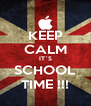 KEEP CALM IT`S SCHOOL TIME !!! - Personalised Poster A4 size