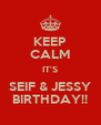 KEEP CALM IT'S SEIF & JESSY BIRTHDAY!! - Personalised Poster A4 size