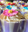 KEEP CALM IT'S SEMSEMA'S  26th BIRTHDAY  - Personalised Poster A4 size