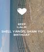 KEEP CALM IT'S SHËĹĹ YÄŇĞËĹ SHÄM ÝŮ BIRTHDAY - Personalised Poster A4 size