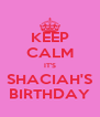 KEEP CALM IT'S SHACIAH'S BIRTHDAY - Personalised Poster A4 size