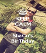 KEEP CALM It's ShaCo's BirThday - Personalised Poster A4 size