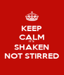 KEEP CALM IT'S SHAKEN NOT STIRRED - Personalised Poster A4 size