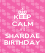 KEEP CALM IT'S SHARDAE BIRTHDAY - Personalised Poster A4 size