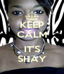 KEEP CALM  IT'S SHAY - Personalised Poster A4 size