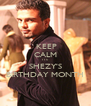 KEEP CALM IT'S SHEZY'S BIRTHDAY MONTH - Personalised Poster A4 size