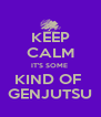 KEEP CALM IT'S SOME  KIND OF  GENJUTSU - Personalised Poster A4 size