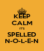 KEEP CALM IT'S SPELLED N-O-L-E-N - Personalised Poster A4 size