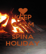 KEEP CALM IT'S SPINA HOLIDAY - Personalised Poster A4 size