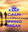 KEEP CALM IT'S SPRING BREAK - Personalised Poster A4 size