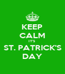 KEEP CALM IT'S ST. PATRICK'S DAY - Personalised Poster A4 size