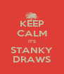KEEP CALM IT'S STANKY DRAWS - Personalised Poster A4 size