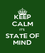KEEP CALM IT'S  STATE OF MIND - Personalised Poster A4 size
