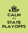 KEEP CALM IT'S STATE PLAYOFFS - Personalised Poster A4 size