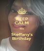 KEEP CALM It's Steffany's Birthday - Personalised Poster A4 size