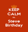 KEEP CALM It's Steve Birthday - Personalised Poster A4 size