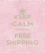 KEEP CALM IT'S STILL FREE SHIPPING - Personalised Poster A4 size