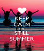 KEEP CALM IT'S STILL SUMMER - Personalised Poster A4 size