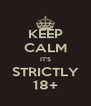 KEEP CALM IT'S STRICTLY 18+ - Personalised Poster A4 size