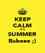 KEEP CALM IT'S SUMMER Babeee ;) - Personalised Poster A4 size
