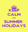 KEEP CALM IT'S SUMMER  HOLIDAYS - Personalised Poster A4 size