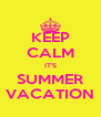 KEEP CALM IT'S SUMMER VACATION - Personalised Poster A4 size