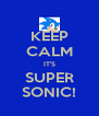 KEEP CALM IT'S SUPER SONIC! - Personalised Poster A4 size