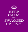 KEEP CALM IT'S SWAGGED UP    INC. - Personalised Poster A4 size